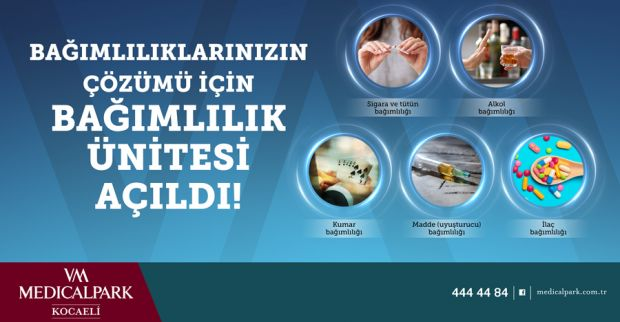 BAĞIMLILIK ÜNİTESİ  VM MEDICAL PARK KOCAELİ HASTANESİ'NDE HİZMETTE!