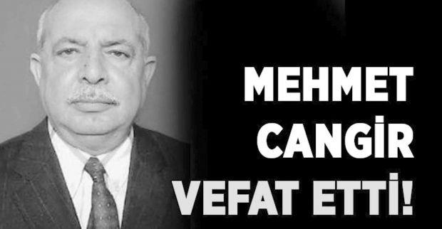 Mehmet Cangir vefat etti