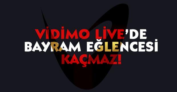 VİDİMO LİVE'DE BAYRAM EĞLENCESİ KAÇMAZ!